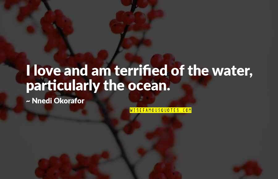 I Am Water Quotes By Nnedi Okorafor: I love and am terrified of the water,