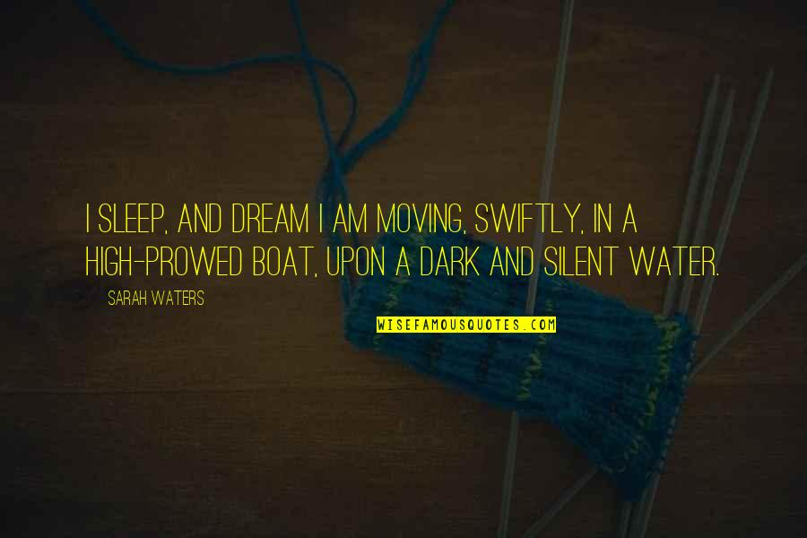 I Am Water Quotes By Sarah Waters: I sleep, and dream I am moving, swiftly,