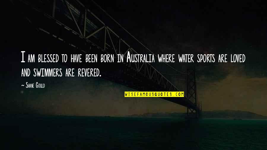 I Am Water Quotes By Shane Gould: I am blessed to have been born in