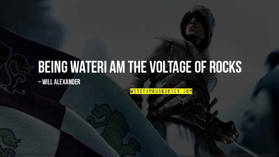 I Am Water Quotes By Will Alexander: being wateri am the voltage of rocks