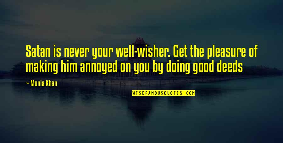 I Am Your Well Wisher Quotes By Munia Khan: Satan is never your well-wisher. Get the pleasure