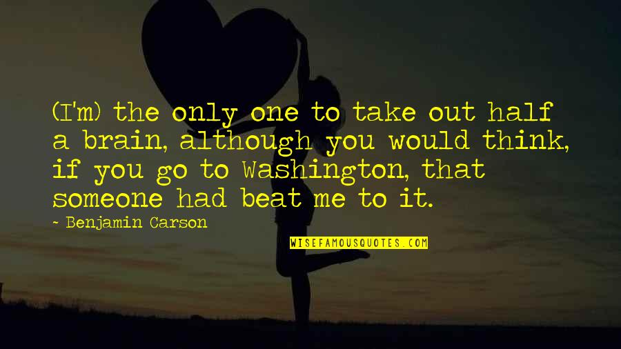 I Beat You Quotes By Benjamin Carson: (I'm) the only one to take out half