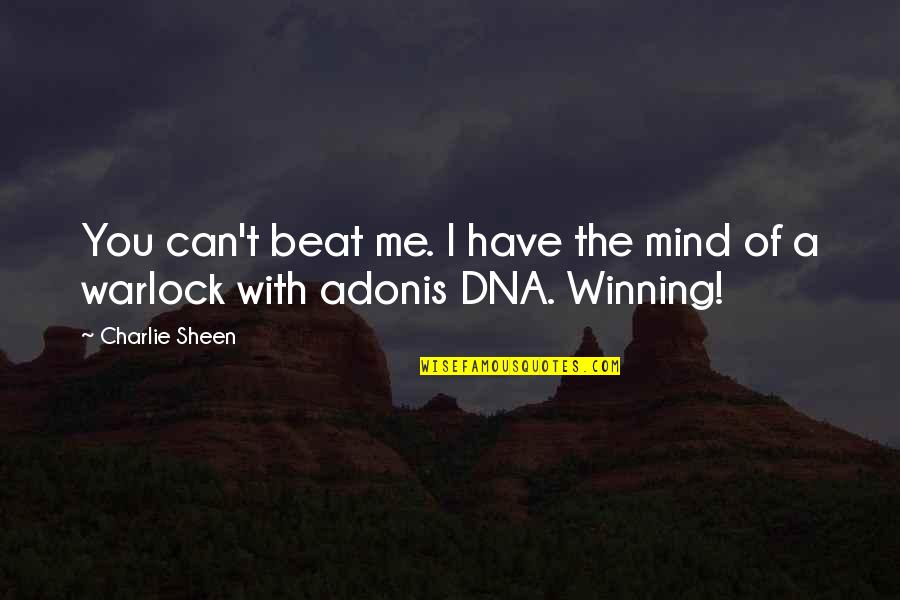 I Beat You Quotes By Charlie Sheen: You can't beat me. I have the mind