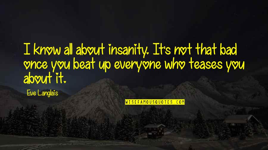 I Beat You Quotes By Eve Langlais: I know all about insanity. It's not that