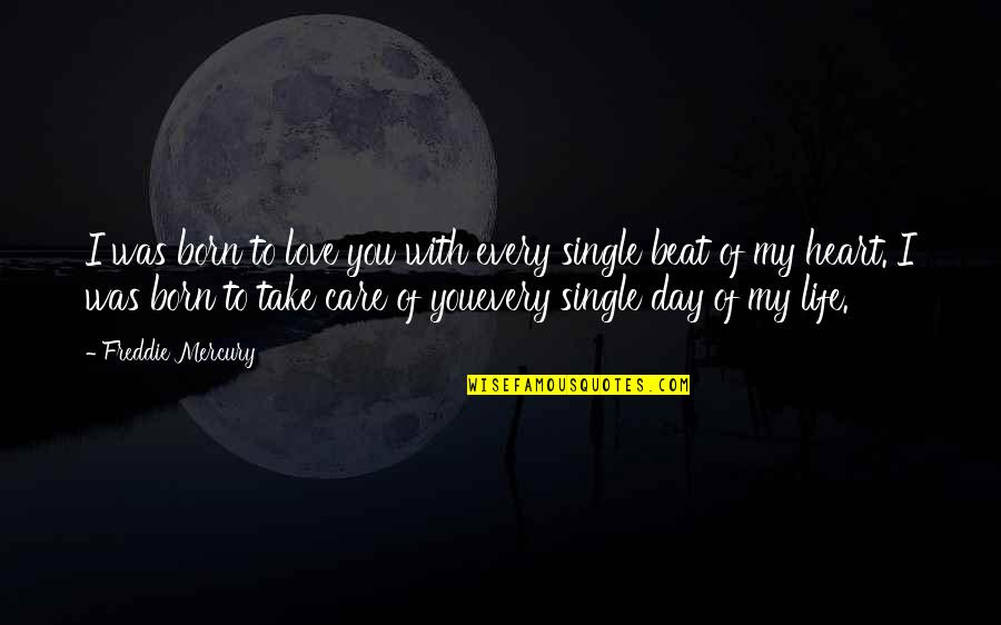 I Beat You Quotes By Freddie Mercury: I was born to love you with every