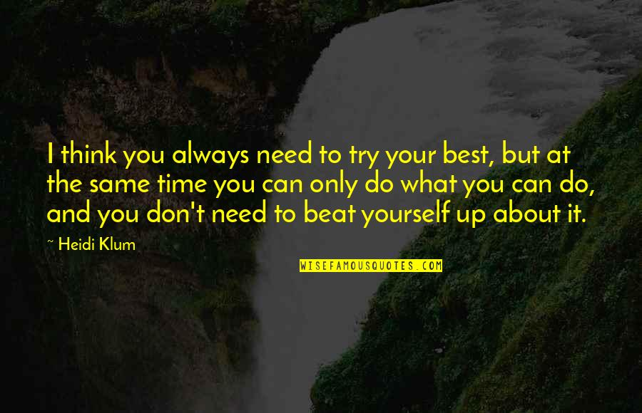I Beat You Quotes By Heidi Klum: I think you always need to try your