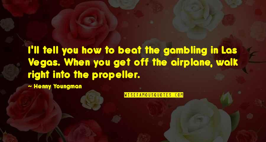 I Beat You Quotes By Henny Youngman: I'll tell you how to beat the gambling