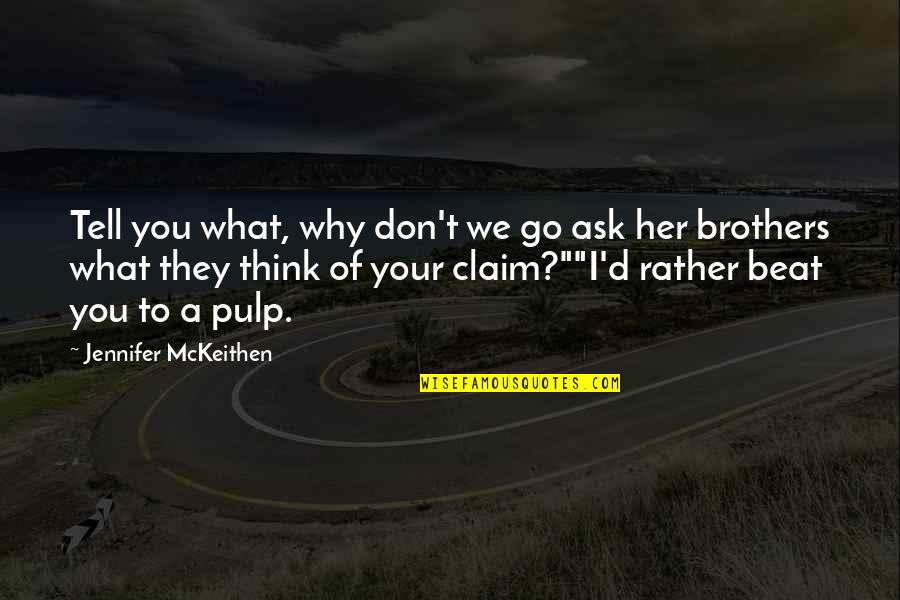 I Beat You Quotes By Jennifer McKeithen: Tell you what, why don't we go ask