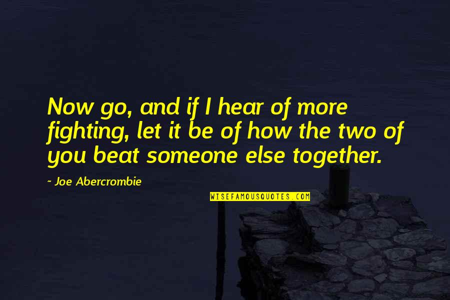 I Beat You Quotes By Joe Abercrombie: Now go, and if I hear of more