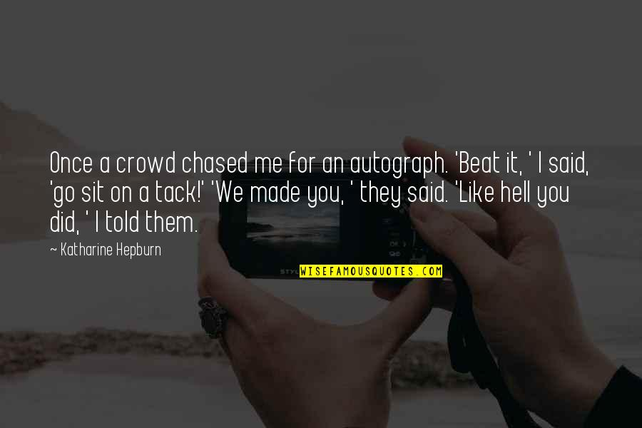 I Beat You Quotes By Katharine Hepburn: Once a crowd chased me for an autograph.