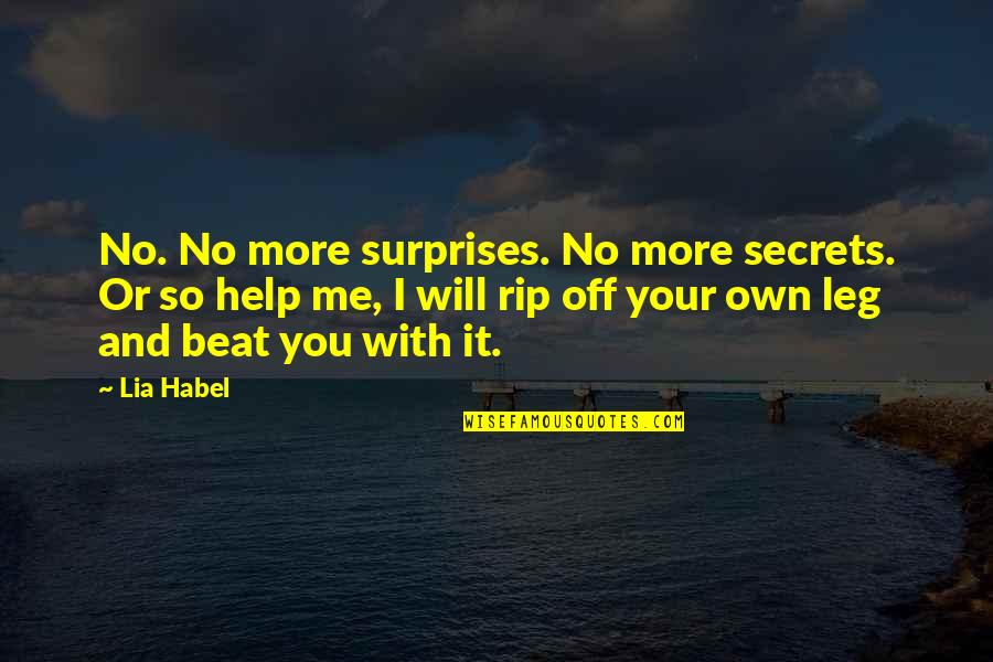 I Beat You Quotes By Lia Habel: No. No more surprises. No more secrets. Or