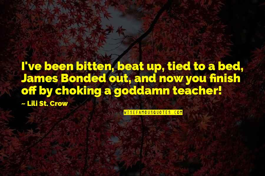 I Beat You Quotes By Lili St. Crow: I've been bitten, beat up, tied to a
