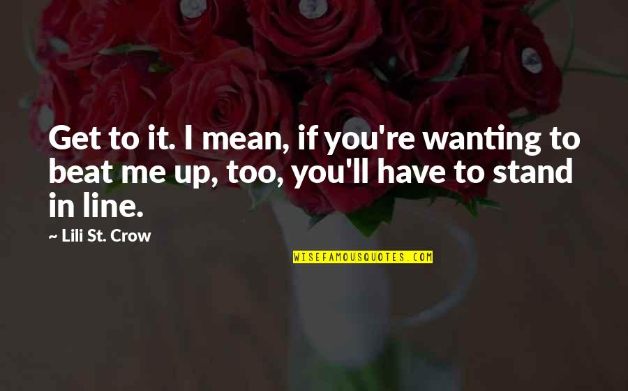 I Beat You Quotes By Lili St. Crow: Get to it. I mean, if you're wanting