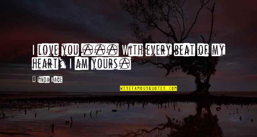 I Beat You Quotes By Linda Kage: I love you ... With every beat of