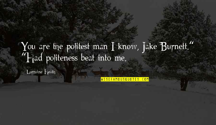 I Beat You Quotes By Lorraine Heath: You are the politest man I know, Jake