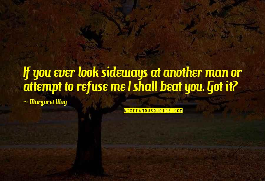 I Beat You Quotes By Margaret Way: If you ever look sideways at another man