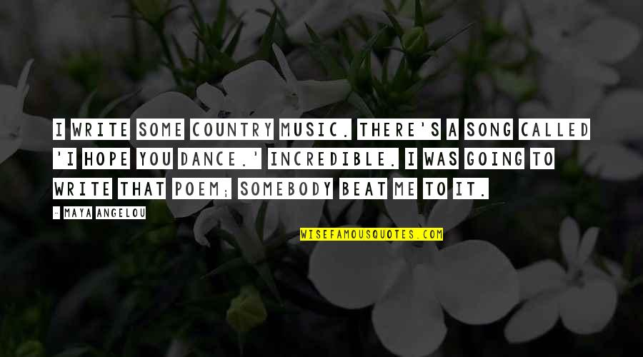 I Beat You Quotes By Maya Angelou: I write some country music. There's a song