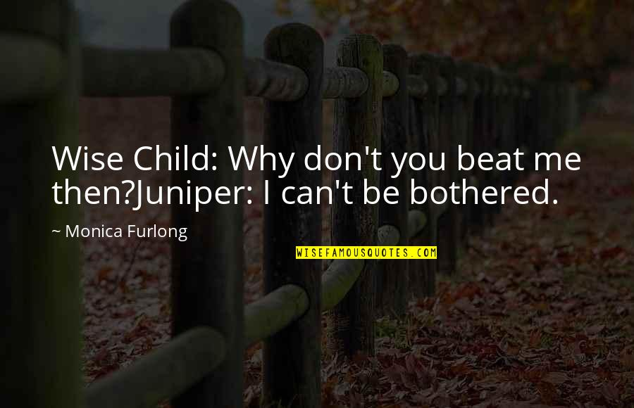 I Beat You Quotes By Monica Furlong: Wise Child: Why don't you beat me then?Juniper: