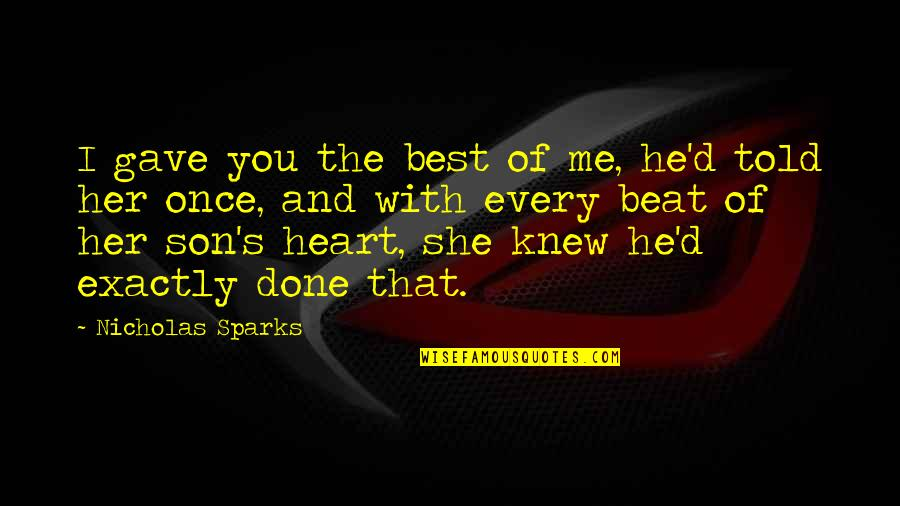 I Beat You Quotes By Nicholas Sparks: I gave you the best of me, he'd