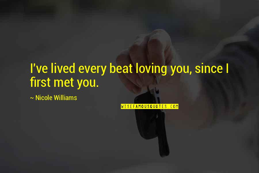 I Beat You Quotes By Nicole Williams: I've lived every beat loving you, since I