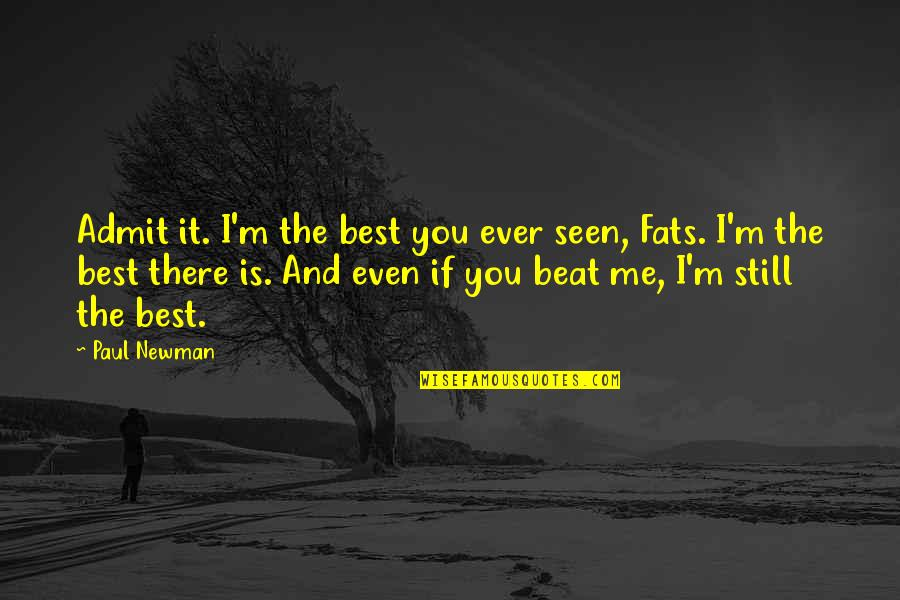 I Beat You Quotes By Paul Newman: Admit it. I'm the best you ever seen,