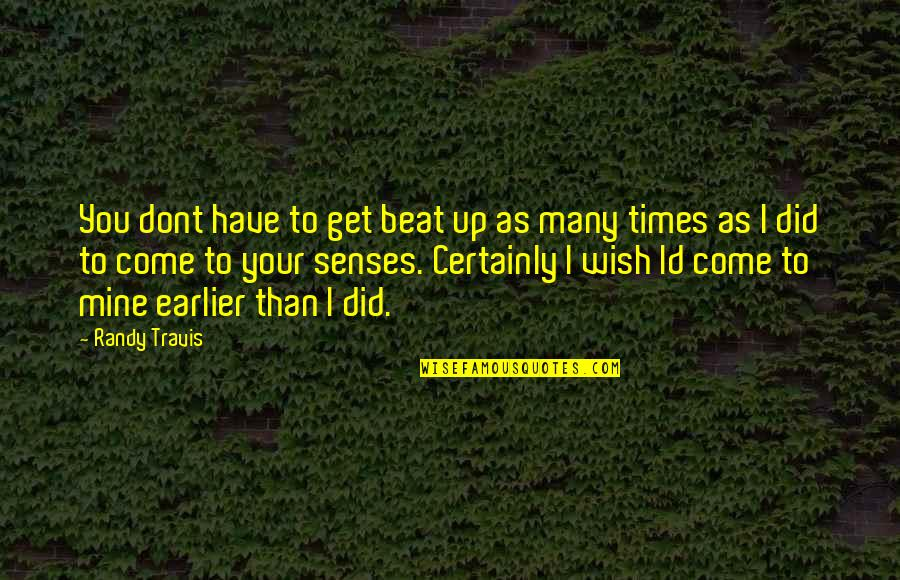 I Beat You Quotes By Randy Travis: You dont have to get beat up as