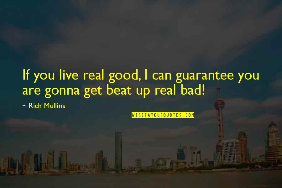 I Beat You Quotes By Rich Mullins: If you live real good, I can guarantee