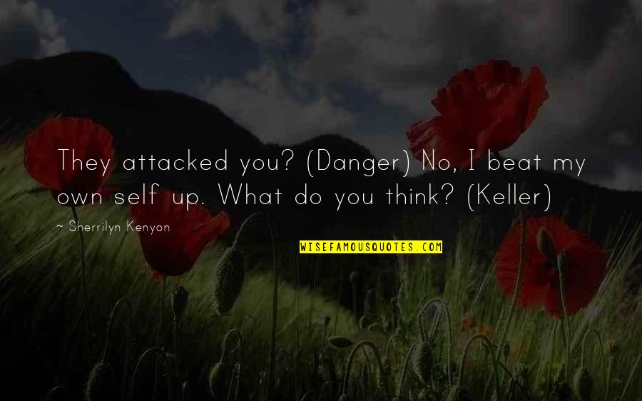 I Beat You Quotes By Sherrilyn Kenyon: They attacked you? (Danger) No, I beat my