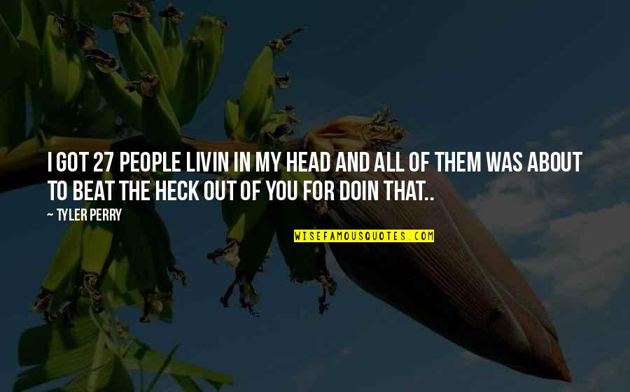 I Beat You Quotes By Tyler Perry: I got 27 people livin in my head