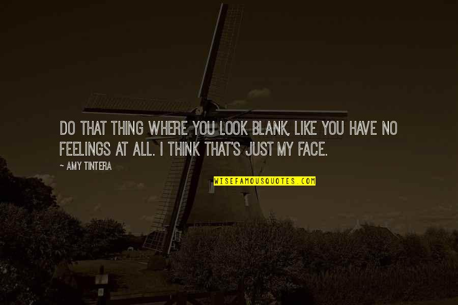 I Blank You Quotes By Amy Tintera: Do that thing where you look blank, like