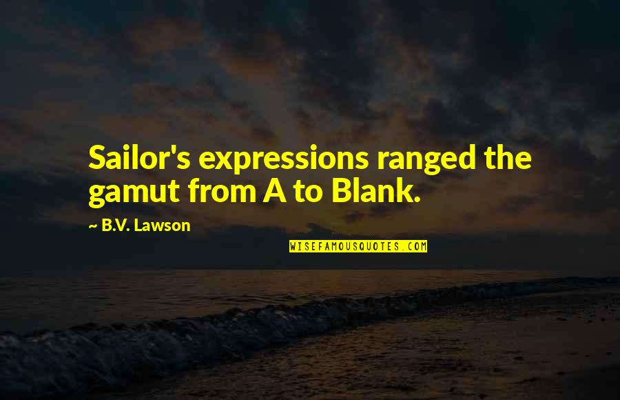 I Blank You Quotes By B.V. Lawson: Sailor's expressions ranged the gamut from A to