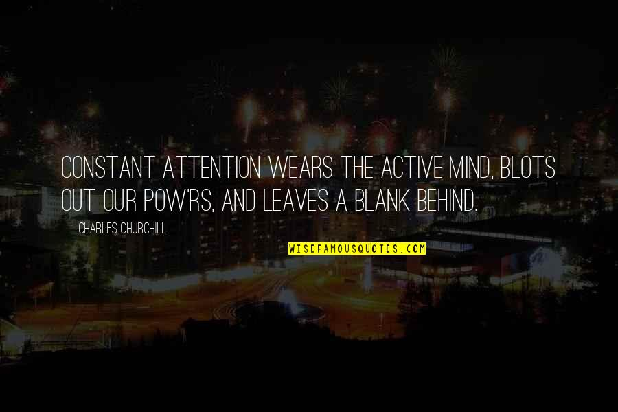 I Blank You Quotes By Charles Churchill: Constant attention wears the active mind, Blots out