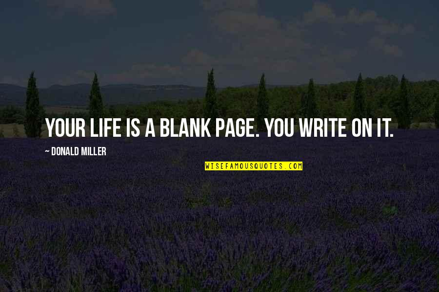 I Blank You Quotes By Donald Miller: Your life is a blank page. You write