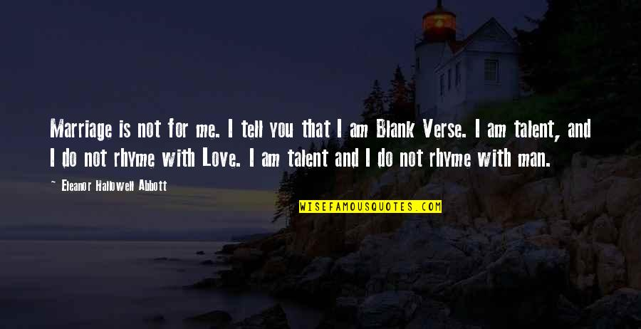I Blank You Quotes By Eleanor Hallowell Abbott: Marriage is not for me. I tell you