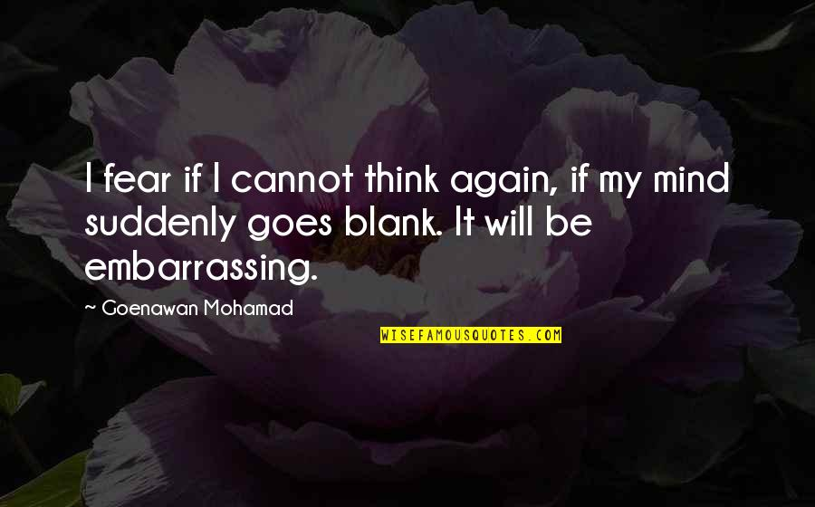 I Blank You Quotes By Goenawan Mohamad: I fear if I cannot think again, if