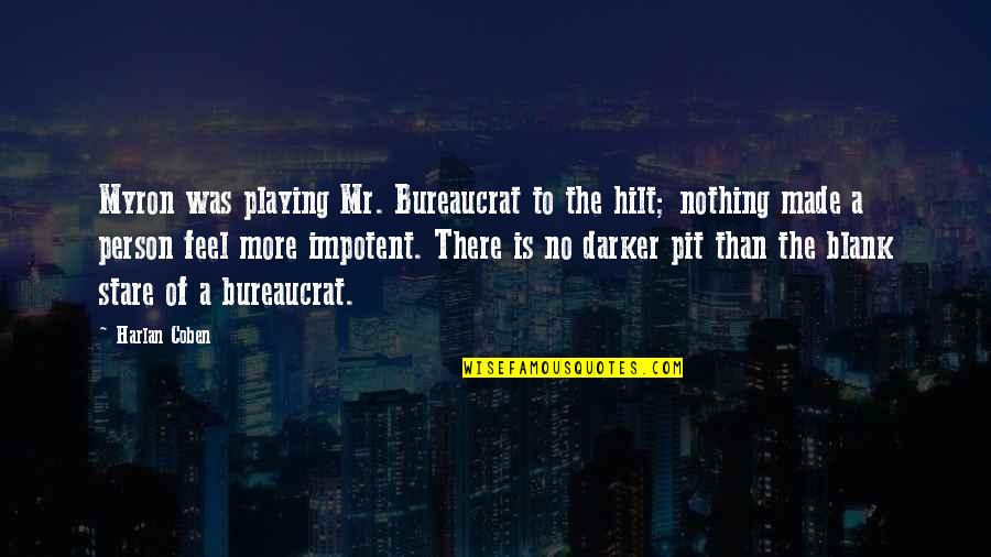 I Blank You Quotes By Harlan Coben: Myron was playing Mr. Bureaucrat to the hilt;