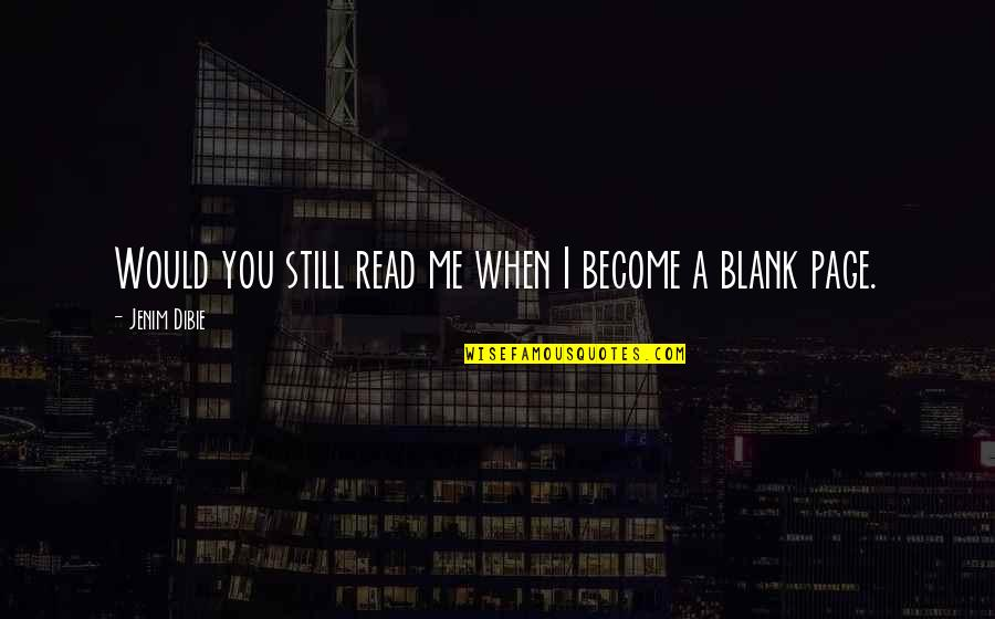 I Blank You Quotes By Jenim Dibie: Would you still read me when I become