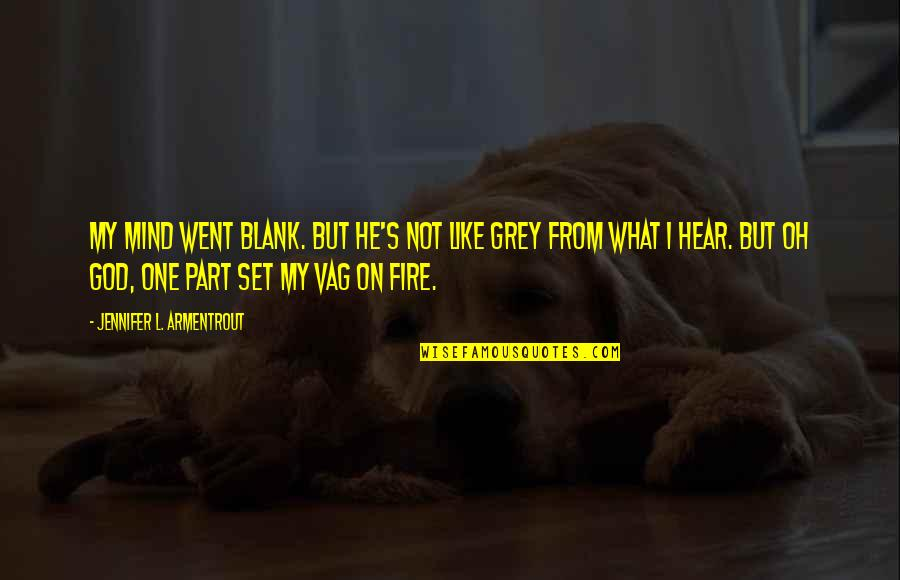 I Blank You Quotes By Jennifer L. Armentrout: My mind went blank. But he's not like