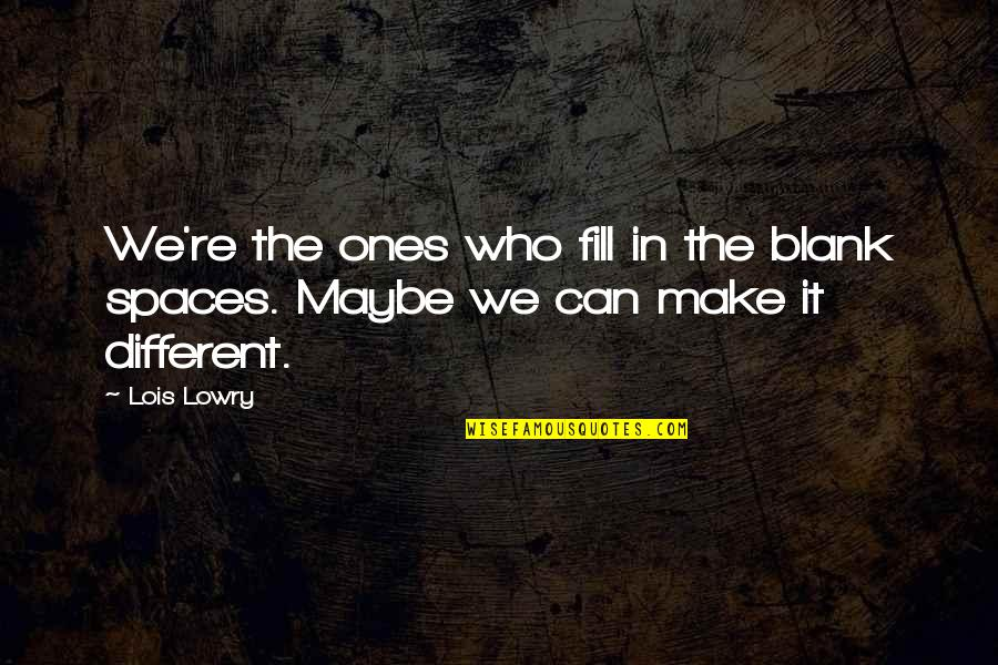 I Blank You Quotes By Lois Lowry: We're the ones who fill in the blank
