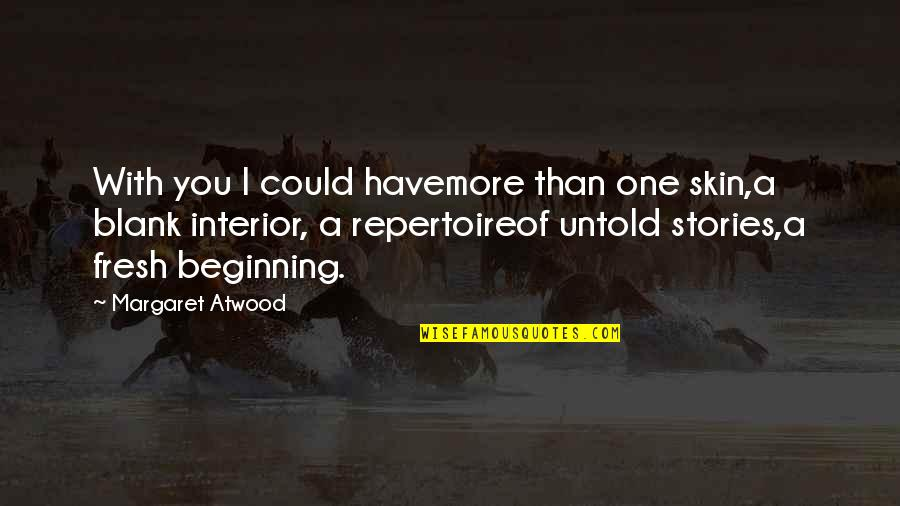 I Blank You Quotes By Margaret Atwood: With you I could havemore than one skin,a