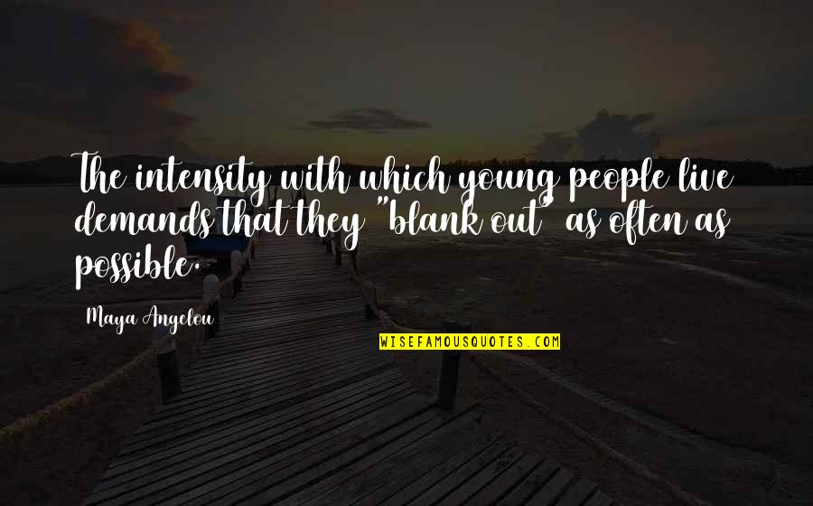 I Blank You Quotes By Maya Angelou: The intensity with which young people live demands