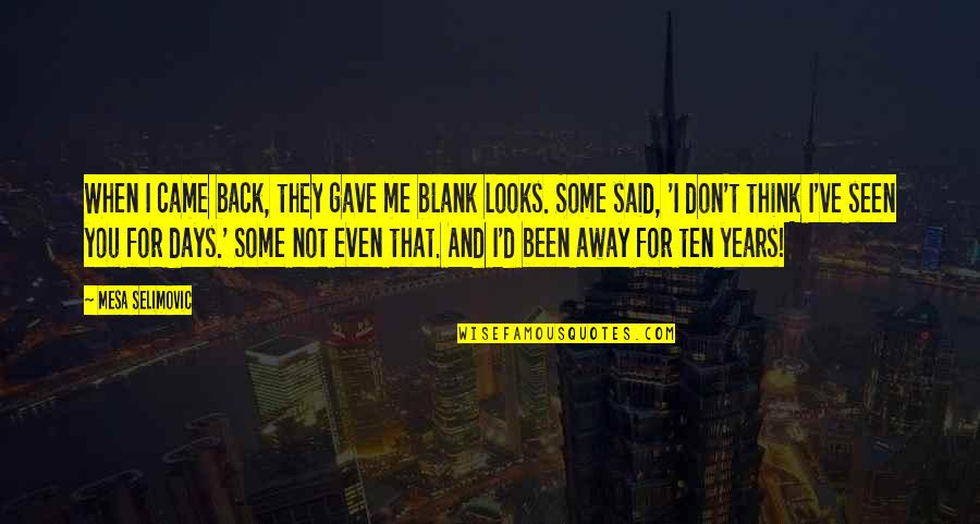I Blank You Quotes By Mesa Selimovic: When I came back, they gave me blank