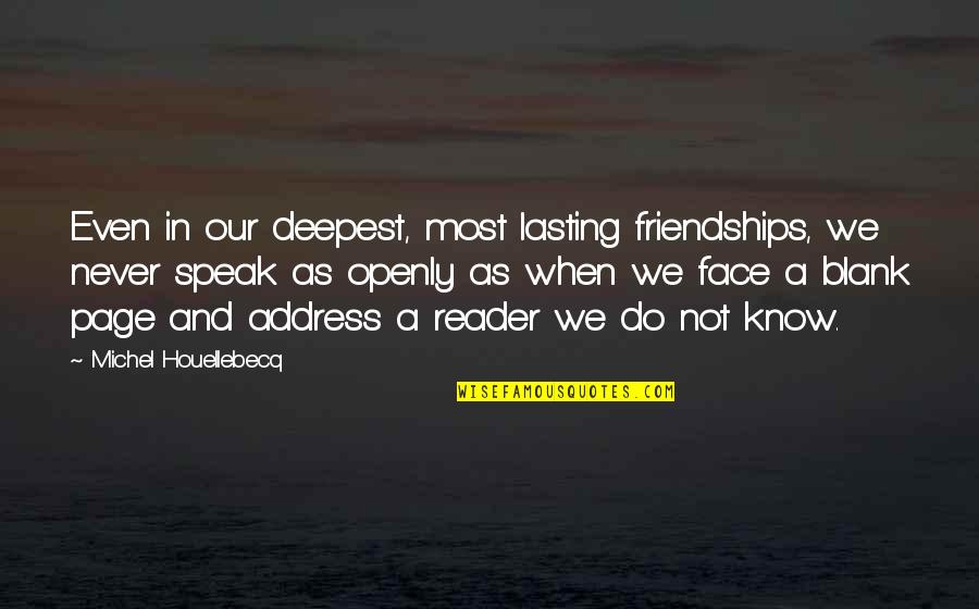 I Blank You Quotes By Michel Houellebecq: Even in our deepest, most lasting friendships, we