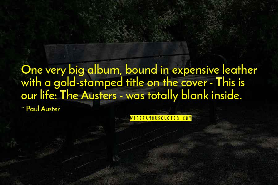 I Blank You Quotes By Paul Auster: One very big album, bound in expensive leather
