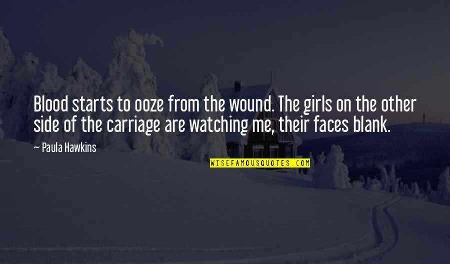 I Blank You Quotes By Paula Hawkins: Blood starts to ooze from the wound. The