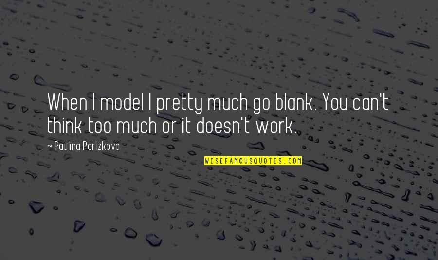 I Blank You Quotes By Paulina Porizkova: When I model I pretty much go blank.