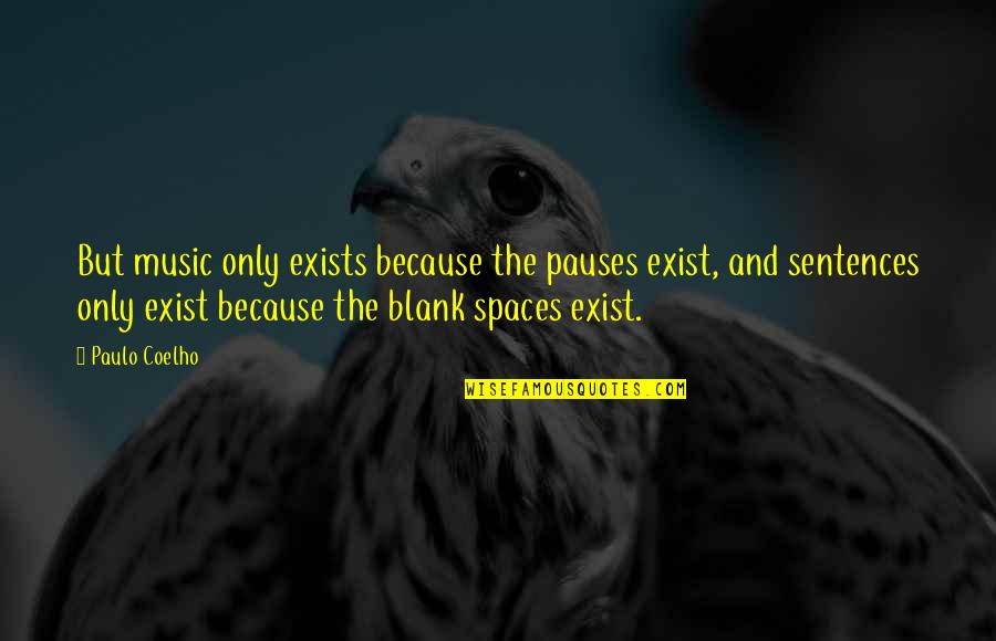 I Blank You Quotes By Paulo Coelho: But music only exists because the pauses exist,
