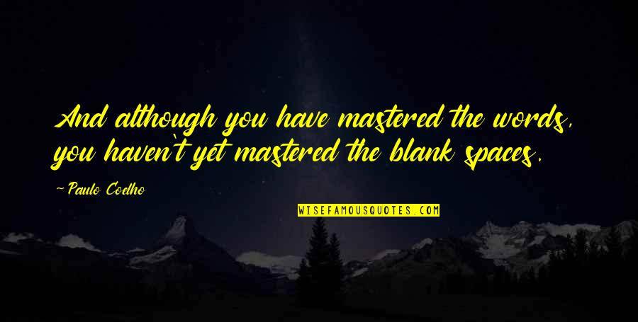 I Blank You Quotes By Paulo Coelho: And although you have mastered the words, you