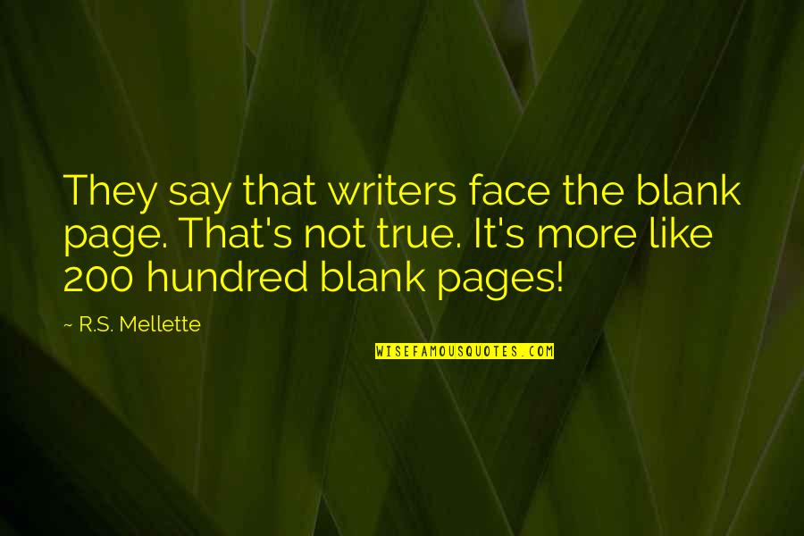 I Blank You Quotes By R.S. Mellette: They say that writers face the blank page.