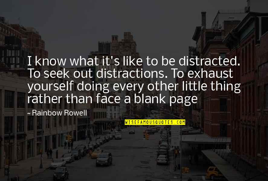 I Blank You Quotes By Rainbow Rowell: I know what it's like to be distracted.